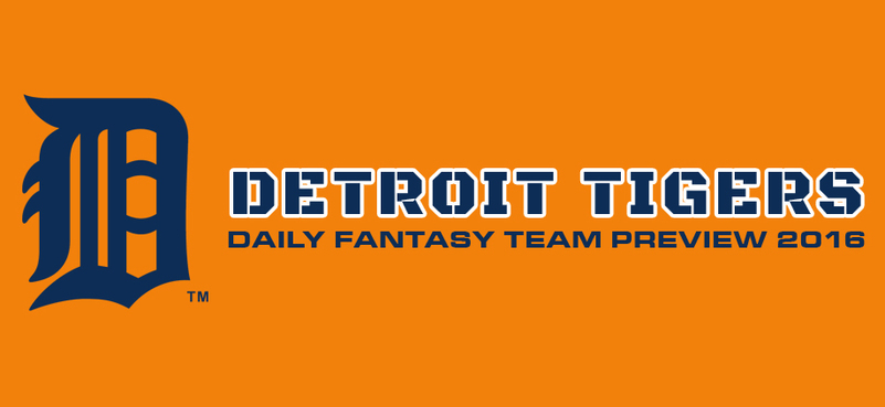 Detroit Tigers - Daily Fantasy Team Preview 2016