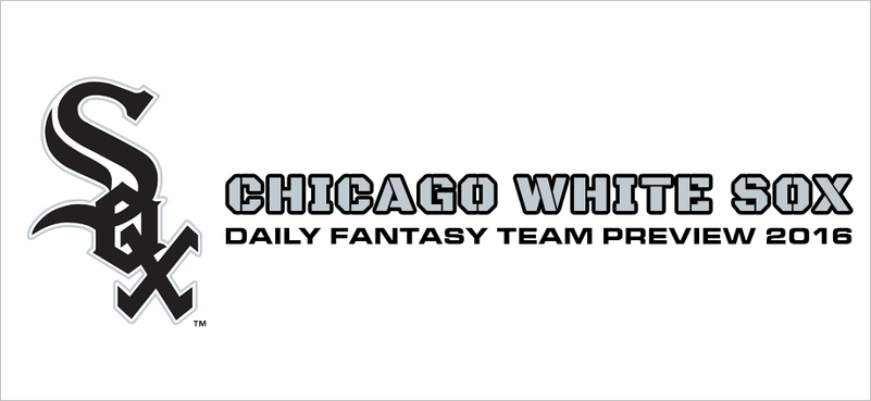 Chicago White Sox - Daily Fantasy Team Preview 2016