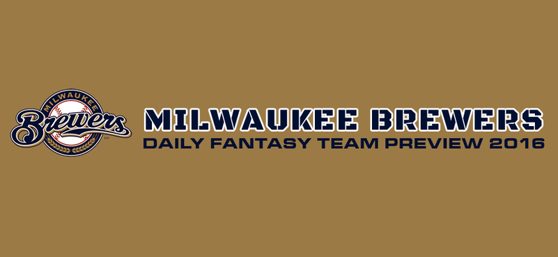 Milwaukee Brewers - Daily Fantasy Team Preview 2016