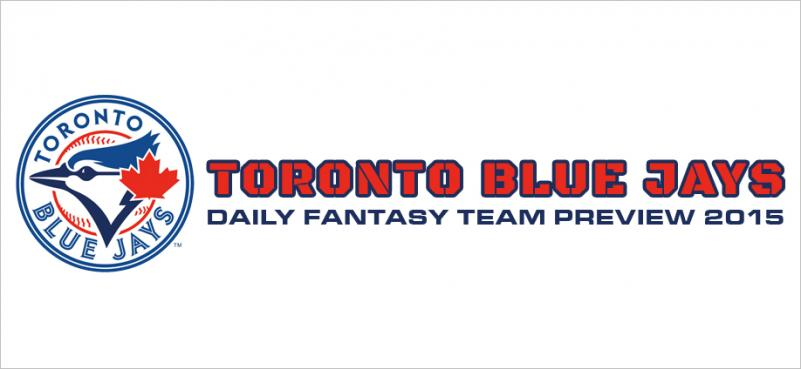Toronto Blue Jays - Daily Fantasy Team Preview 2015