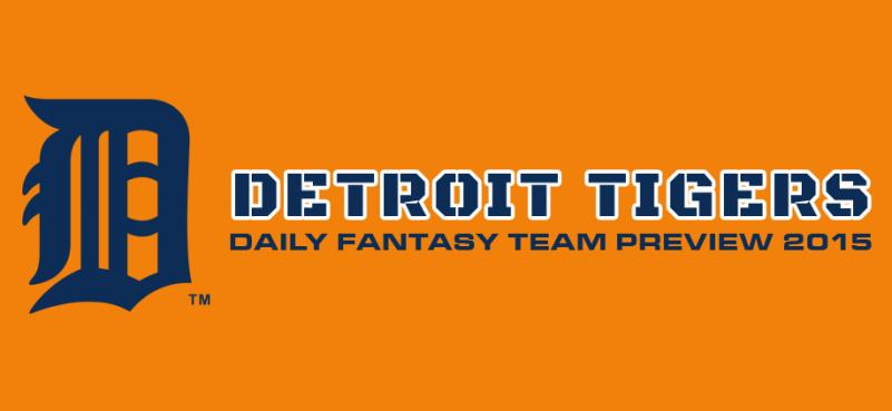 Detroit Tigers - Daily Fantasy Team Preview 2015