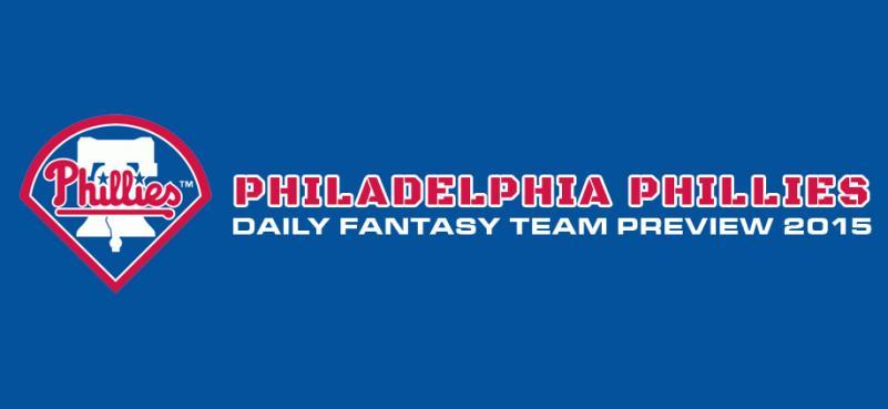 Philadelphia Phillies - Daily Fantasy Team Preview 2015