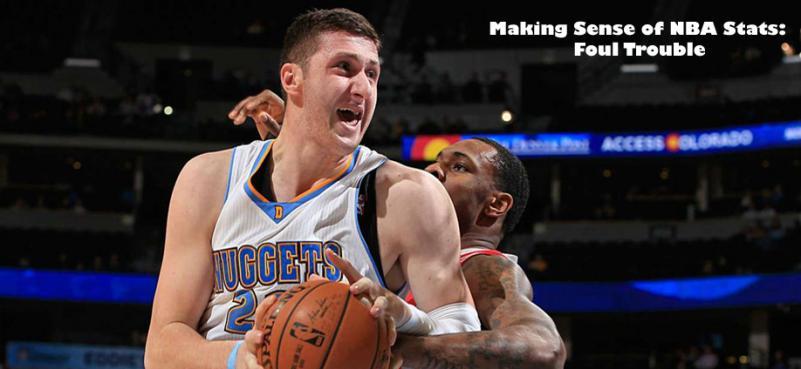 Making Sense of NBA Stats: NBA Foul Trouble