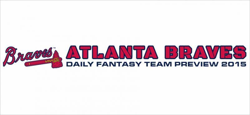 Atlanta Braves - Daily Fantasy Team Preview 2015