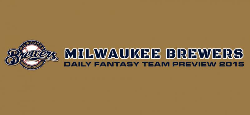 Milwaukee Brewers - Daily Fantasy Team Preview 2015