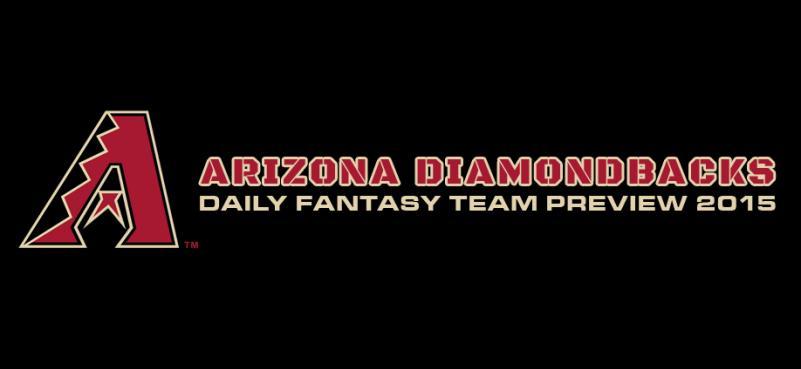 Arizona Diamondbacks - Daily Fantasy Team Preview 2015